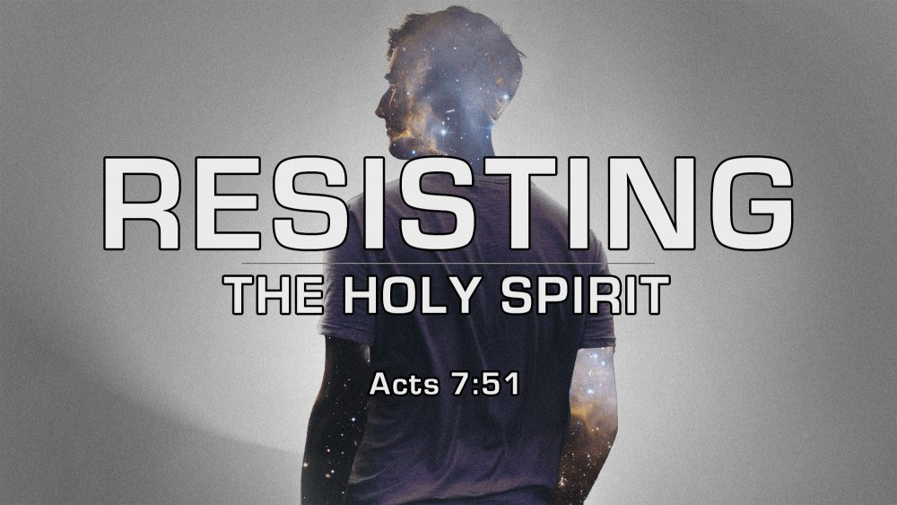 Resisting the Holy Spirit