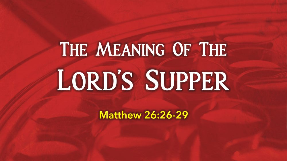 The Meaning of the Lord\'s Supper
