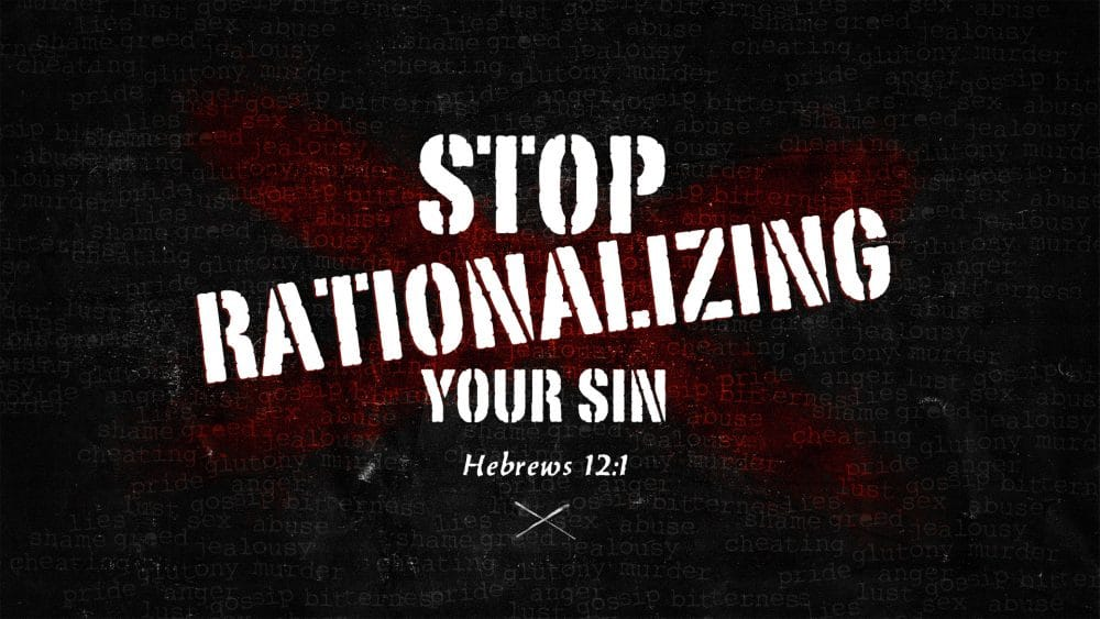 Stop Rationalizing Your Sin