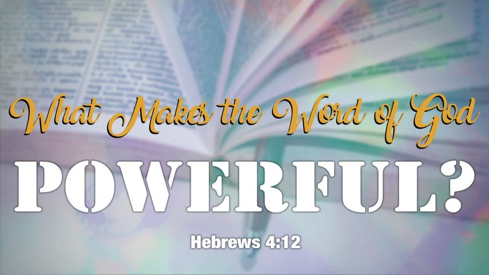 What Makes the Word of God Powerful?