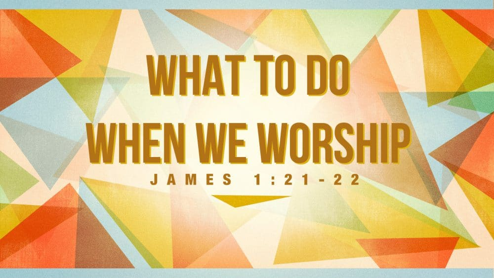 What to Do When We Worship