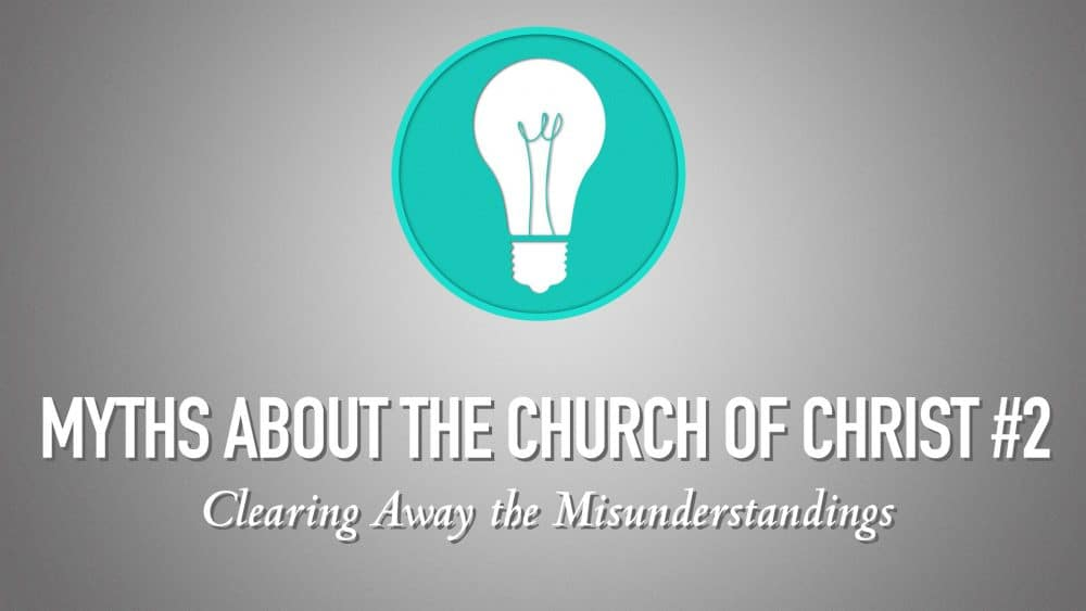 Myths About the Church of Christ #2