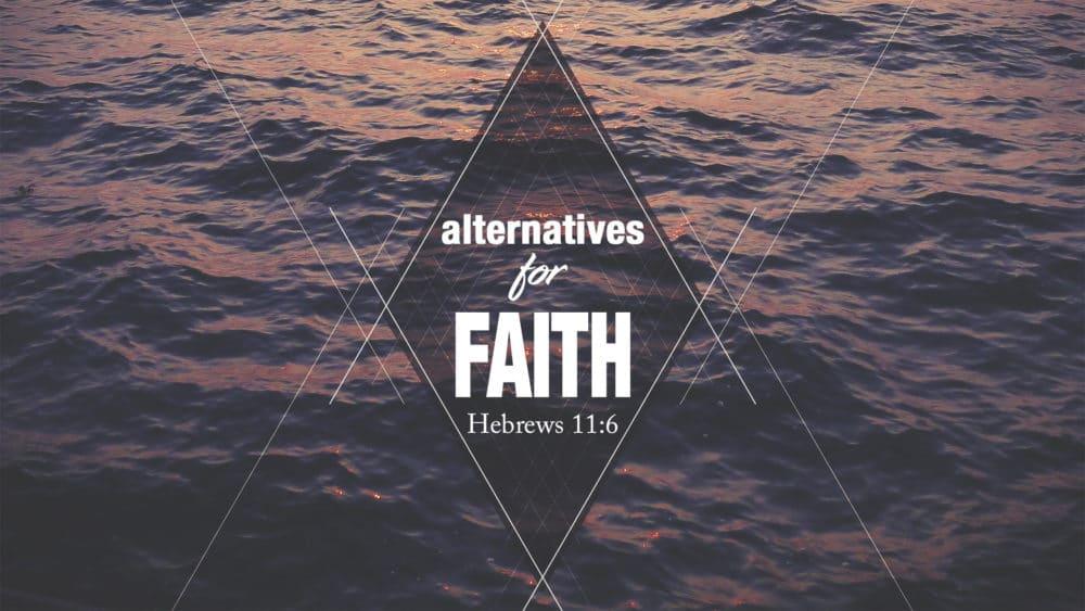 Alternatives for Faith