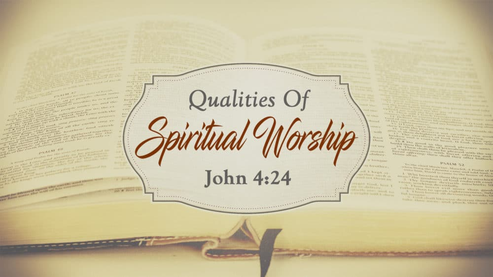 Qualities of Spiritual Worship #1