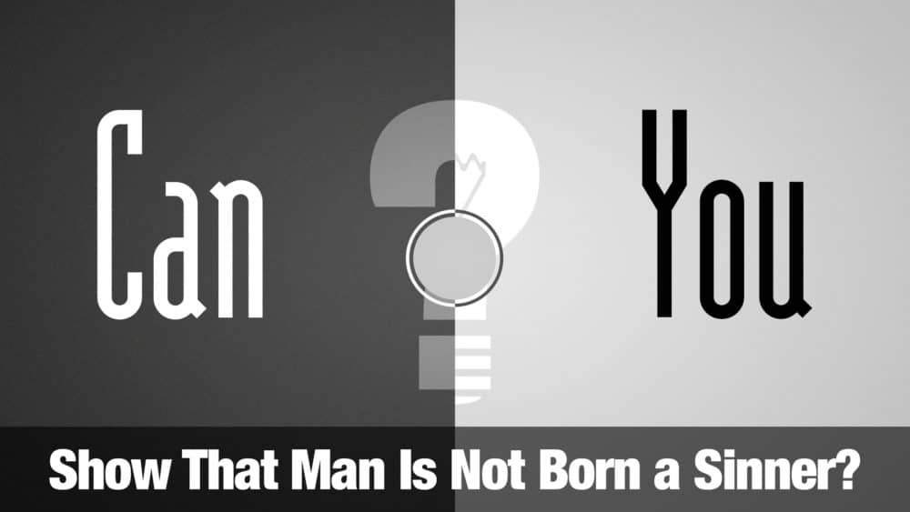 Can You Show That Man Is Not Born a Sinner? Image